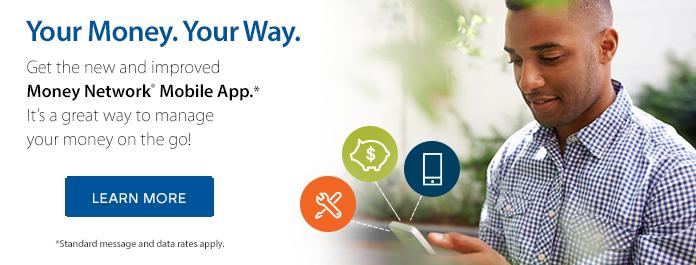 Your Money. Your Way. The new and improved Money Network Mobile App. It's a great way to manage your money on the go!